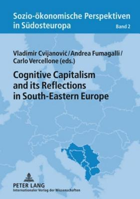Cognitive Capitalism and Its Reflections in South-Eastern Europe  by  Vladimir Cvijanovic
