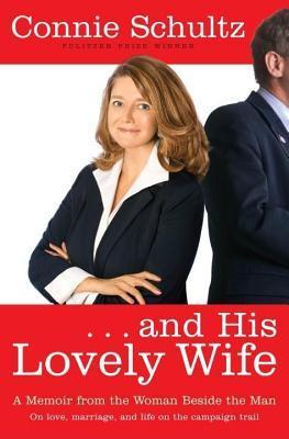 And His Lovely Wife: A Memoir from the Woman Beside the Man  by  Connie Schultz