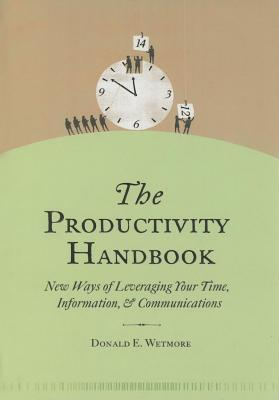 Productivity Handbook: New Ways of Leveraging Your Time, Information, and Communications  by  Donald Wetmore