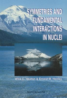 Symmetries and Fundamental Interactions in Nuclei Wick C. Haxton