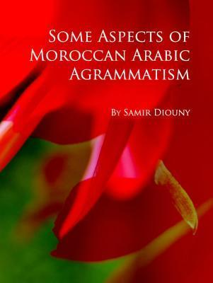 Some Aspects of Moroccan Arabic Agrammatism Samir Diouny