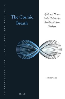 The Cosmic Breath: Spirit and Nature in the Christianity-Buddhism-Science Trialogue  by  Amos Yong