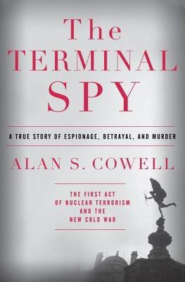 Terminal Spy: A True Story of Espionage, Betrayal and Murder Alan S. Cowell
