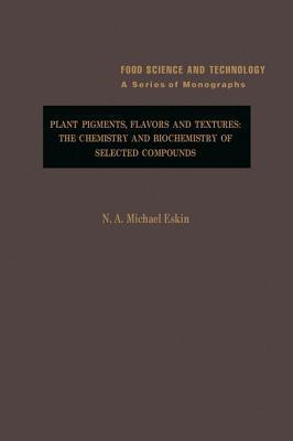 Plant Pigments, Flavors and Textures  by  N a M Eskin