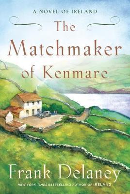 Matchmaker of Kenmare: A Novel of Ireland Frank Delaney
