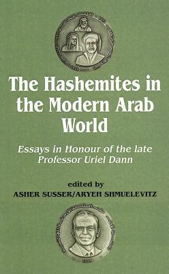 Hashemites in the Modern Arab World: Essays in Honour of the Late Professor Uriel Dann  by  Uriel Dann