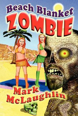 Beach Blanket Zombie: Weird Tales of the Undead & Other Humanoid Horrors  by  Mark McLaughlin