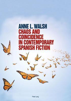 Chaos and Coincidence in Contemporary Spanish Fiction Anne L. Walsh
