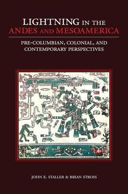 Lightning in the Andes and Mesoamerica: Pre-Columbian, Colonial, and Contemporary Perspectives John E Staller