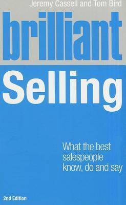 Brilliant Selling 2nd Edn: What the Best Salespeople Know, Do and Say  by  Tom Bird