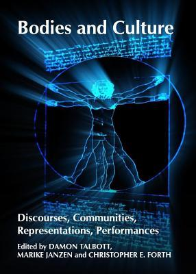 Bodies and Culture: Discourses, Communities, Representations, Performances  by  Damon Talbott