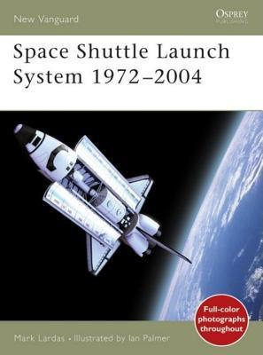 Space Shuttle Launch System 1972-2004 Mark Lardas