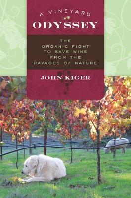 Vineyard Odyssey: The Organic Fight to Save Wine from the Ravages of Nature  by  John Kiger