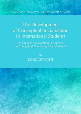 Development of Conceptual Socialization in International Students: A Language Socialization Perspective on Conceptual Fluency and Social Identity (New Deniz Ortactepe