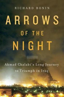 Arrows of the Night: Ahmad Chalabi and the Selling of the Iraq War Richard Bonin