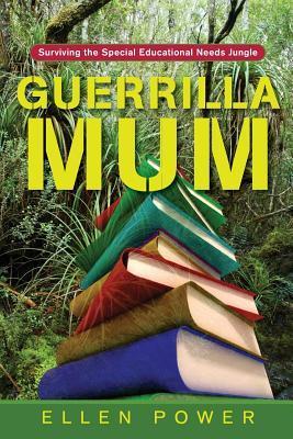 Guerrilla Mum: Surviving the Special Educational Needs Jungle Ellen Power