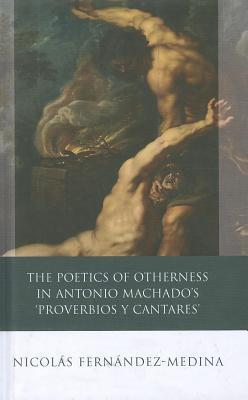 The Poetics of Otherness in Antonio Machados Proverbios y Cantares  by  Nicol Fernandez-Medina