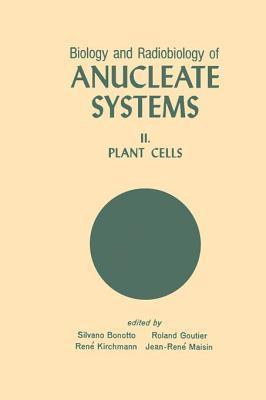 Biology and Radiobiology of Anucleate Systems: Plant Cells  by  Silvano Bonotto
