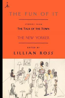 Fun of It: Stories from the Talk of the Town  by  Lillian Ross