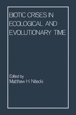 Biotic Crises in Ecological and Evolutionary Time Matthew Nitecki