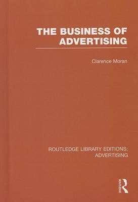The Business of Advertising  by  Clarence Moran