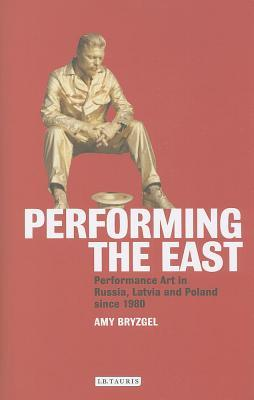 Performing the East  by  Amy Bryzgel