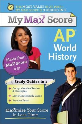 My Max Score AP World History: Maximize Your Score in Less Time  by  Kirby Whitehead