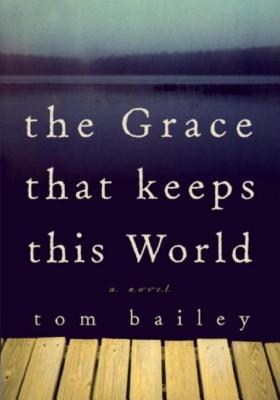 Grace That Keeps This World  by  Tom Bailey
