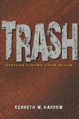 Trash: African Cinema from Below Kenneth W. Harrow