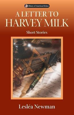 Letter to Harvey Milk: Short Stories  by  Lesl Newman
