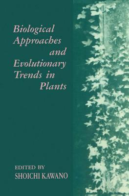 Biological Approaches and Evolutionary Trends in Plants  by  Shoichi Kawano
