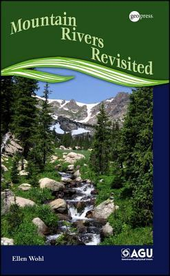 Mountain Rivers Revisited  by  Ellen E. Wohl