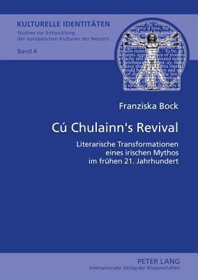 Cu Chulainns Revival: Literarische Transformationen Eines Irischen Mythos Im Fruhen 21. Jahrhundert  by  Franziska Bock