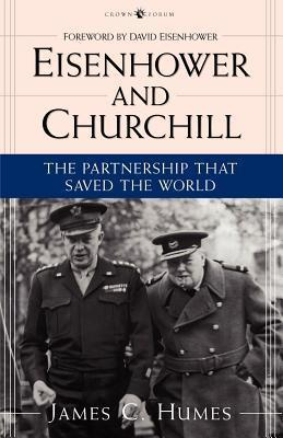Eisenhower and Churchill: The Partnership That Saved the World  by  James C. Humes