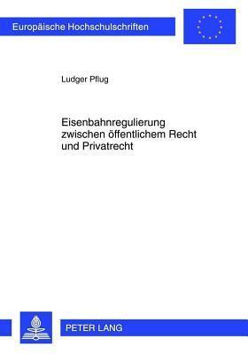 Eisenbahnregulierung Zwischen Offentlichem Recht Und Privatrecht Ludger Pflug