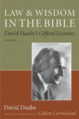 Law and Wisdom in the Bible: David Daubes Gifford Lectures, Volume II David Daube