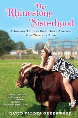 Rhinestone Sisterhood: A Journey Through Small Town America, One Tiara at a Time David Valdes Greenwood