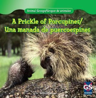 A Prickle of Porcupines / Una Manada de Puercoespines Lincoln James