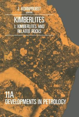 Kimberlites I: Kimberlites and Related Rocks: Proceedings of the Third International Kimberlite Conference, Volume-I J Kornprobst