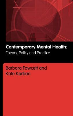Contemporary Mental Health, Theory, Policy and Practice: Theory, Policy and Practice  by  Barbara Fawcett