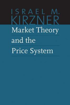 Market Theory and the Price System Israel Kirzner