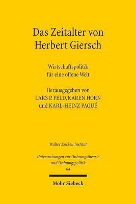 Das Zeitalter Von Herbert Giersch, Das: Wirtschaftspolitik Fur Eine Offene Welt Lars P. Feld