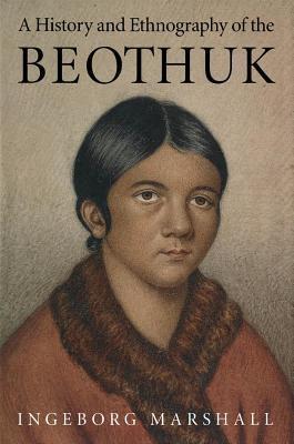 The History and Ethnography of the Beothuk Ingeborg Marshall
