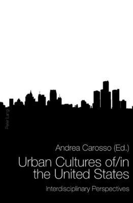 Urban Cultures Of/In the United States: Interdisciplinary Perspectives Andrea Carosso