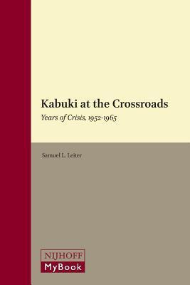 Kabuki at the Crossroads: Years of Crisis, 1952-1965 Samuel L Leiter