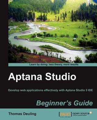 Aptana Studio Beginners Guide  by  Thomas Deuling