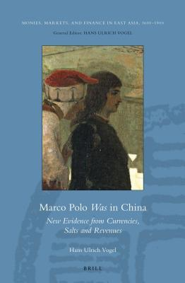 Marco Polo Was in China: New Evidence from Currencies, Salts and Revenues  by  Hans Ulrich Vogel