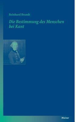 Die Bestimmung Des Menschen Bei Kant  by  Reinhard Brandt