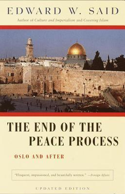 End of the Peace Process: Oslo and After  by  Edward W. Said