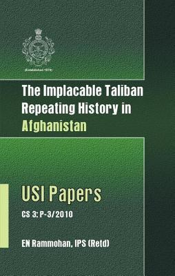 The Implacable Taliban- Repeating History in Afghanistan E M Rammohan